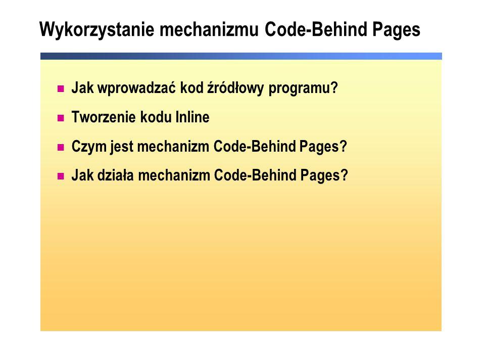 Wykorzystanie mechanizmu Code-Behind Pages Jak wprowadzać kod źródłowy programu? Tworzenie kodu Inline Czym jest mechanizm Code-Behind Pages? Jak dzia