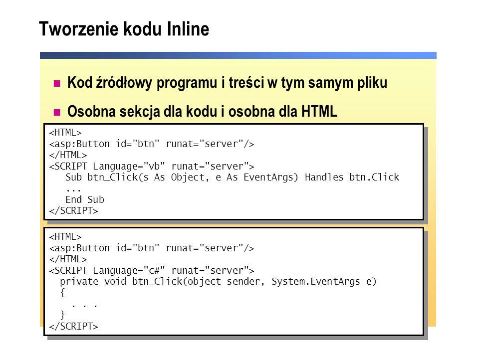 Tworzenie kodu Inline Kod źródłowy programu i treści w tym samym pliku Osobna sekcja dla kodu i osobna dla HTML Sub btn_Click(s As Object, e As EventA