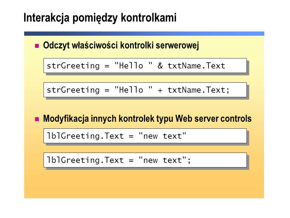 Interakcja pomiędzy kontrolkami Odczyt właściwości kontrolki serwerowej Modyfikacja innych kontrolek typu Web server controls lblGreeting.Text =
