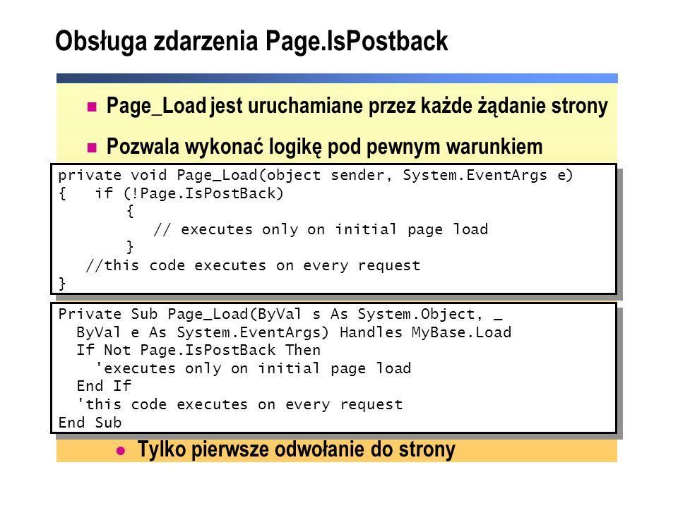Obsługa zdarzenia Page.IsPostback Page_Load jest uruchamiane przez każde żądanie strony Pozwala wykonać logikę pod pewnym warunkiem Tylko pierwsze odw