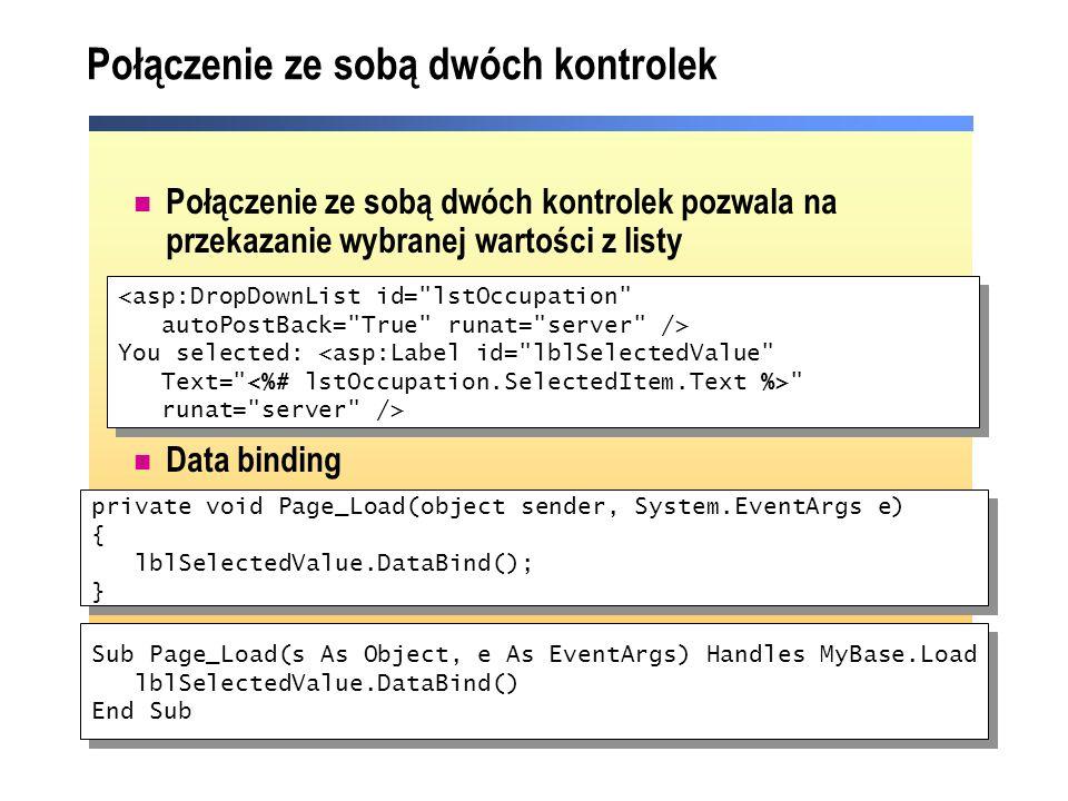 Połączenie ze sobą dwóch kontrolek Połączenie ze sobą dwóch kontrolek pozwala na przekazanie wybranej wartości z listy Data binding <asp:DropDownList