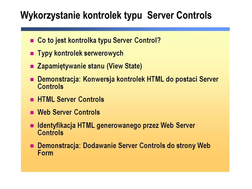 Wykorzystanie kontrolek typu Server Controls Co to jest kontrolka typu Server Control? Typy kontrolek serwerowych Zapamiętywanie stanu (View State) De
