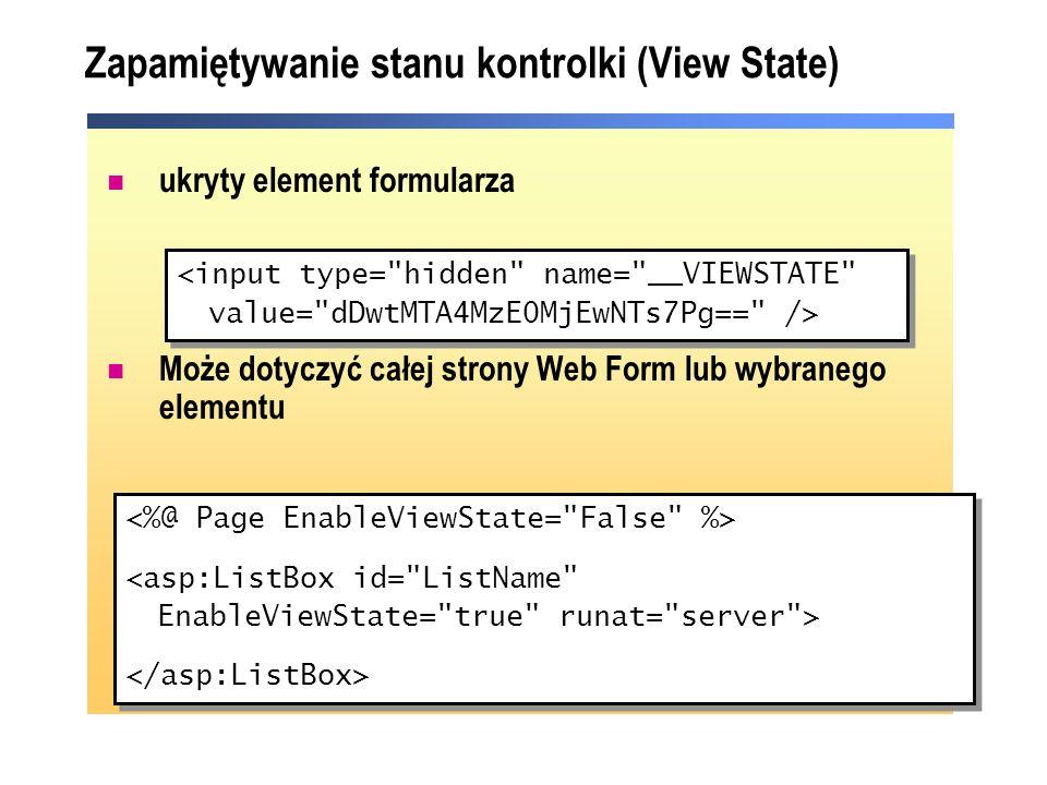 Zapamiętywanie stanu kontrolki (View State) ukryty element formularza Może dotyczyć całej strony Web Form lub wybranego elementu