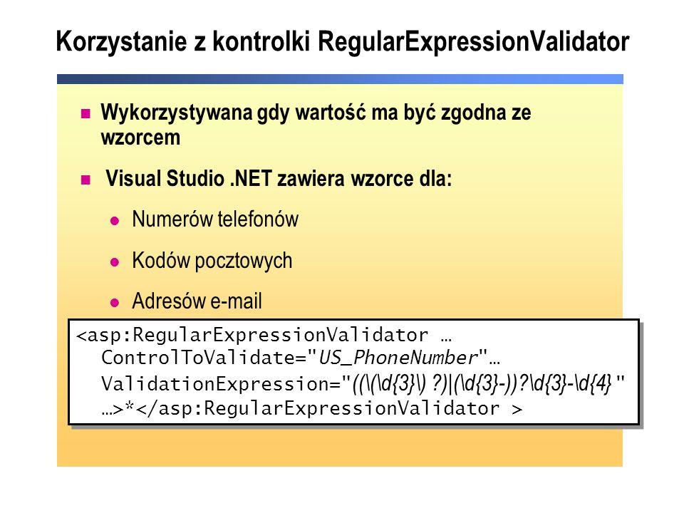 Korzystanie z kontrolki RegularExpressionValidator Wykorzystywana gdy wartość ma być zgodna ze wzorcem Visual Studio.NET zawiera wzorce dla: Numerów t