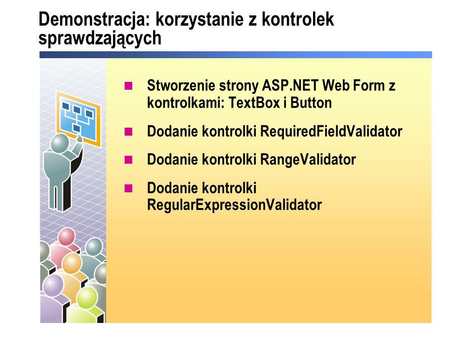 Demonstracja: korzystanie z kontrolek sprawdzających Stworzenie strony ASP.NET Web Form z kontrolkami: TextBox i Button Dodanie kontrolki RequiredFiel