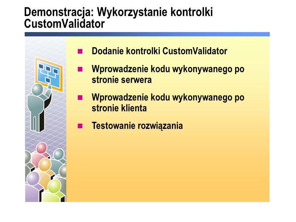 Demonstracja: Wykorzystanie kontrolki CustomValidator Dodanie kontrolki CustomValidator Wprowadzenie kodu wykonywanego po stronie serwera Wprowadzenie