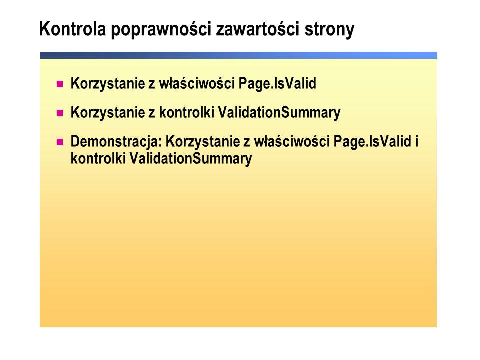Kontrola poprawności zawartości strony Korzystanie z właściwości Page.IsValid Korzystanie z kontrolki ValidationSummary Demonstracja: Korzystanie z wł