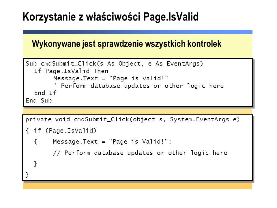 Korzystanie z właściwości Page.IsValid Wykonywane jest sprawdzenie wszystkich kontrolek Sub cmdSubmit_Click(s As Object, e As EventArgs) If Page.IsVal