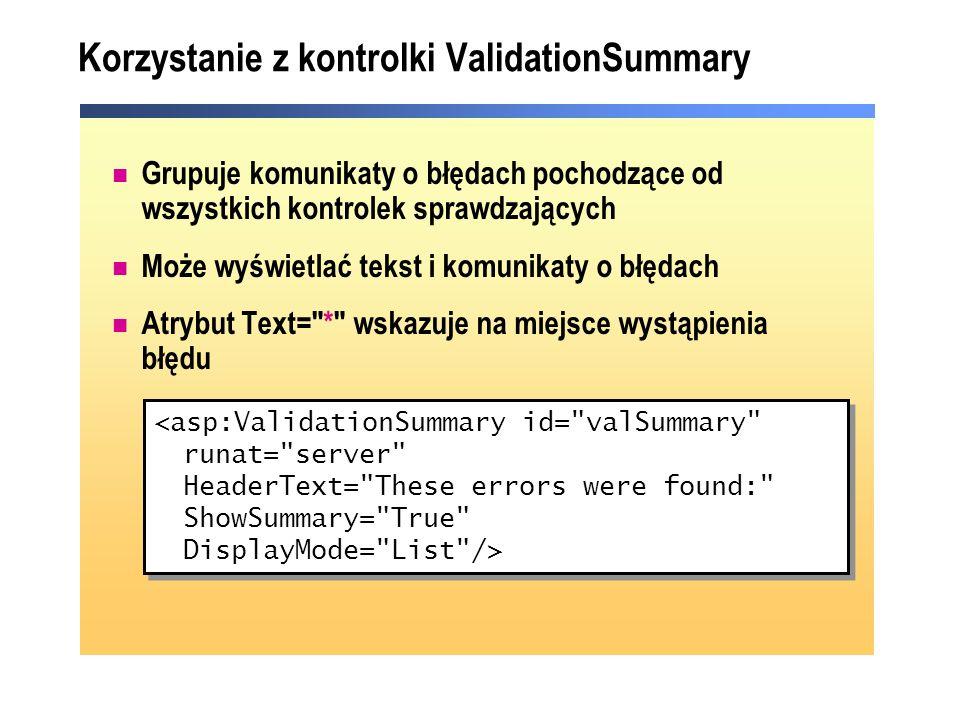 Korzystanie z kontrolki ValidationSummary Grupuje komunikaty o błędach pochodzące od wszystkich kontrolek sprawdzających Może wyświetlać tekst i komun