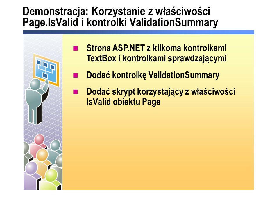 Demonstracja: Korzystanie z właściwości Page.IsValid i kontrolki ValidationSummary Strona ASP.NET z kilkoma kontrolkami TextBox i kontrolkami sprawdza