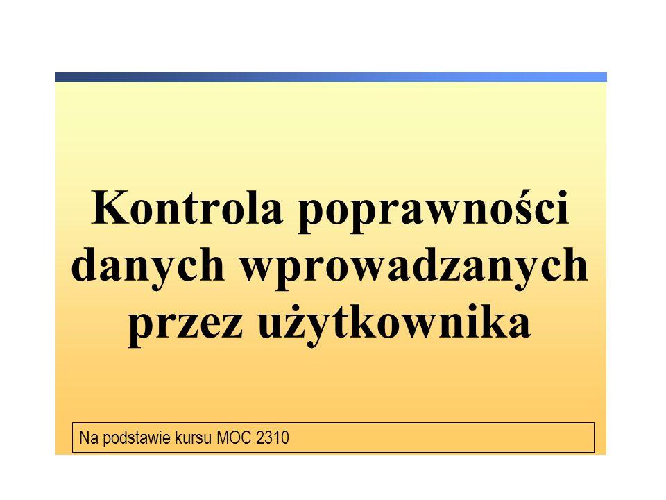 Kontrola poprawności danych wprowadzanych przez użytkownika Na podstawie kursu MOC 2310