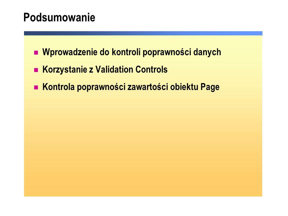 Podsumowanie Wprowadzenie do kontroli poprawności danych Korzystanie z Validation Controls Kontrola poprawności zawartości obiektu Page
