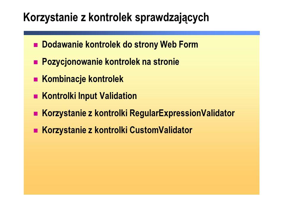 Korzystanie z kontrolek sprawdzających Dodawanie kontrolek do strony Web Form Pozycjonowanie kontrolek na stronie Kombinacje kontrolek Kontrolki Input