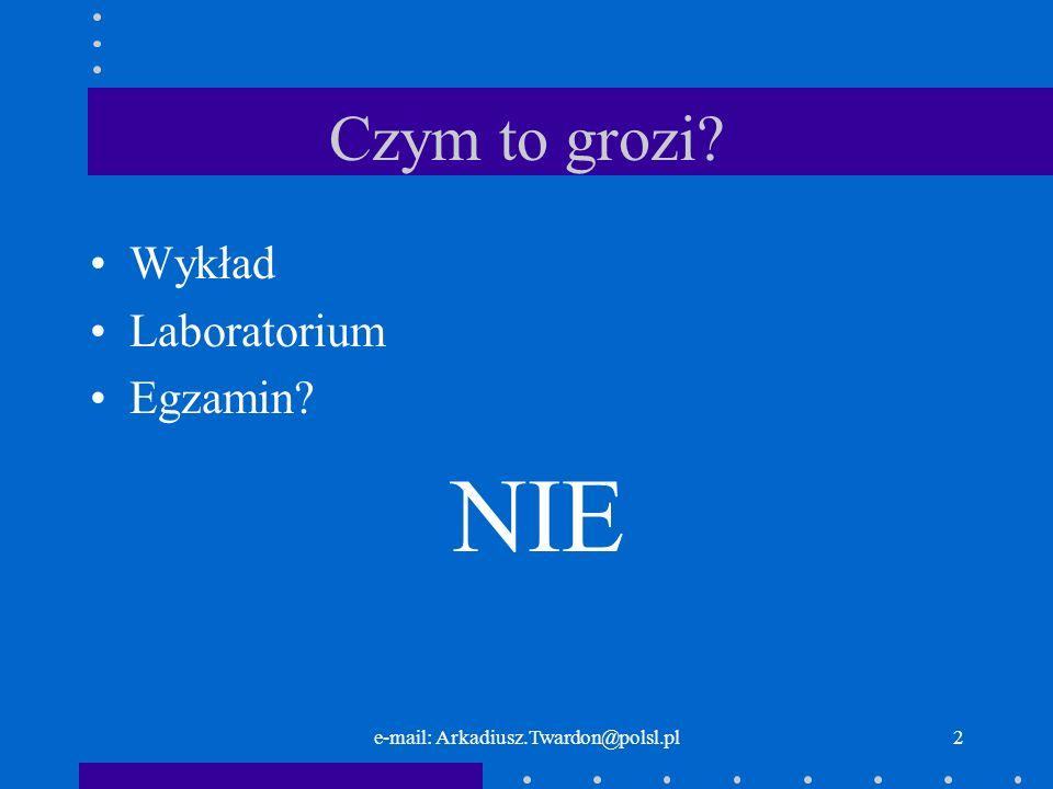 e-mail: Arkadiusz.Twardon@polsl.pl3 Czym to grozi.