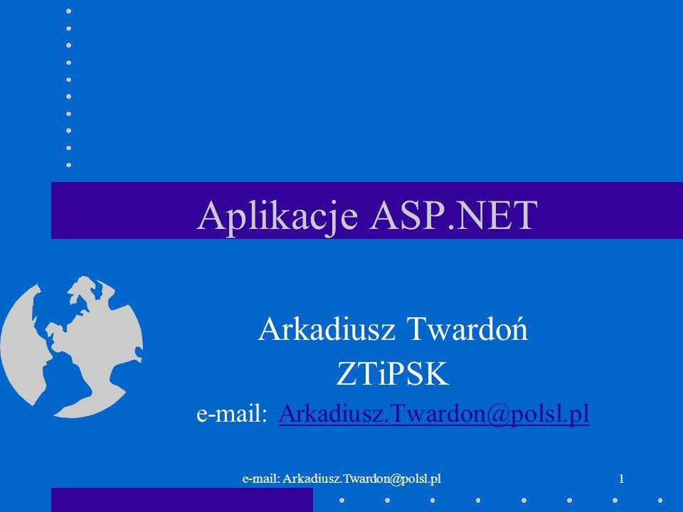 e-mail: Arkadiusz.Twardon@polsl.pl1 Aplikacje ASP.NET Arkadiusz Twardoń ZTiPSK e-mail: Arkadiusz.Twardon@polsl.plArkadiusz.Twardon@polsl.pl