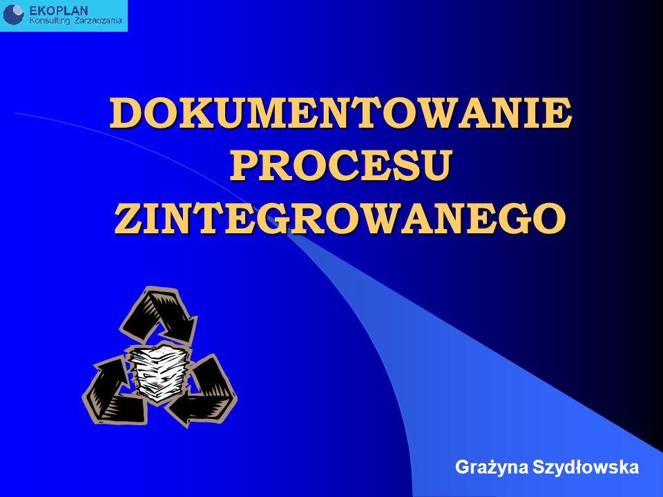 DOKUMENTOWANIE PROCESU ZINTEGROWANEGO Grażyna Szydłowska