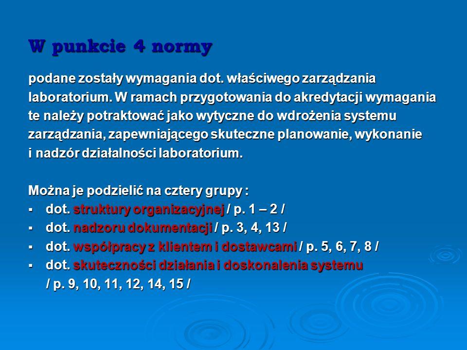 Norma ISO 17025 p. 4 Wymagania dotyczące zarządzania 4.1 Organizacja 4.2 System jakości 4.3 Nadzór nad dokumentami 4.4 Przegląd zapytań, ofert i umów