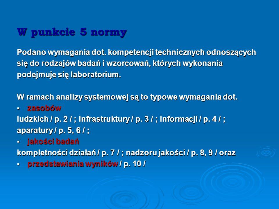 Norma ISO 17025 p. 5 Wymagania techniczne 5.1 Postanowienia ogólne 5.2 Personel 5.3 Warunki lokalowe i środowiskowe 5.4 Metody badań i wzorcowań oraz