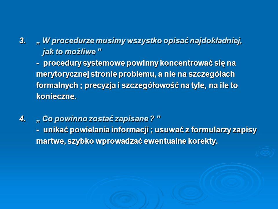 Problemy wdrożeniowe / wg Ewy Matyjaszczyk / 1. Wdrażamy system jakości, więc musimy zmienić to, co robimy co robimy - należy unikać zmiany wypracowan