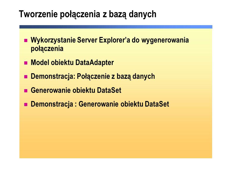 Tworzenie połączenia z bazą danych Wykorzystanie Server Explorera do wygenerowania połączenia Model obiektu DataAdapter Demonstracja: Połączenie z bazą danych Generowanie obiektu DataSet Demonstracja : Generowanie obiektu DataSet
