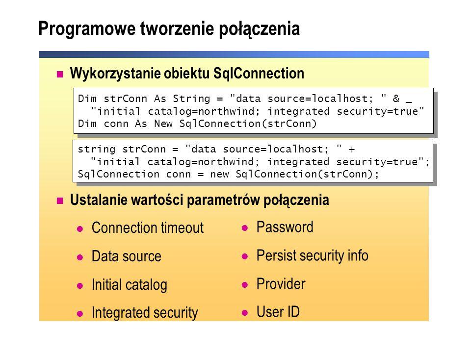 Programowe tworzenie połączenia Wykorzystanie obiektu SqlConnection Ustalanie wartości parametrów połączenia Connection timeout Data source Initial ca