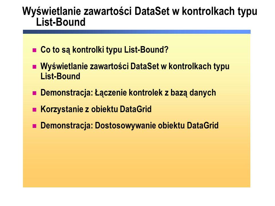 Wyświetlanie zawartości DataSet w kontrolkach typu List-Bound Co to są kontrolki typu List-Bound.