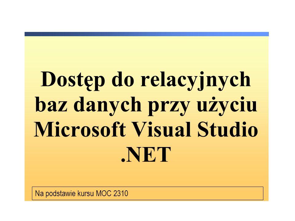 Dostęp do relacyjnych baz danych przy użyciu Microsoft Visual Studio.NET Na podstawie kursu MOC 2310