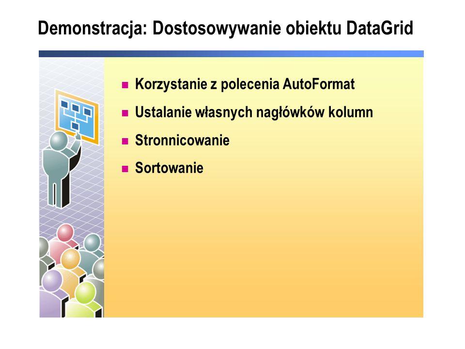 Demonstracja: Dostosowywanie obiektu DataGrid Korzystanie z polecenia AutoFormat Ustalanie własnych nagłówków kolumn Stronnicowanie Sortowanie