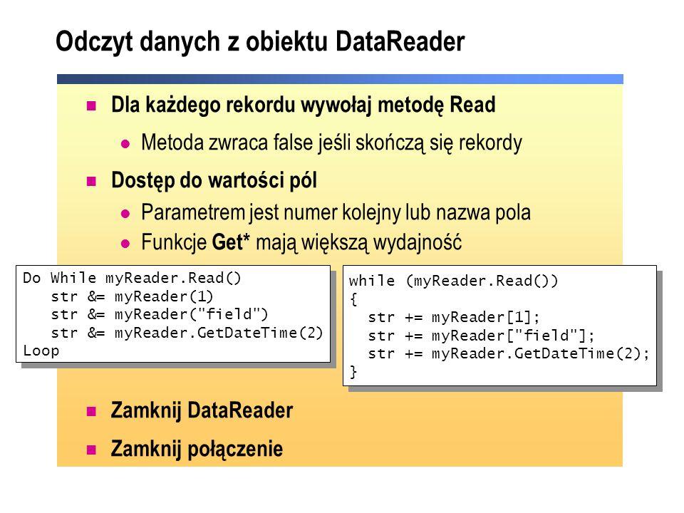 Odczyt danych z obiektu DataReader Dla każdego rekordu wywołaj metodę Read Metoda zwraca false jeśli skończą się rekordy Dostęp do wartości pól Parame
