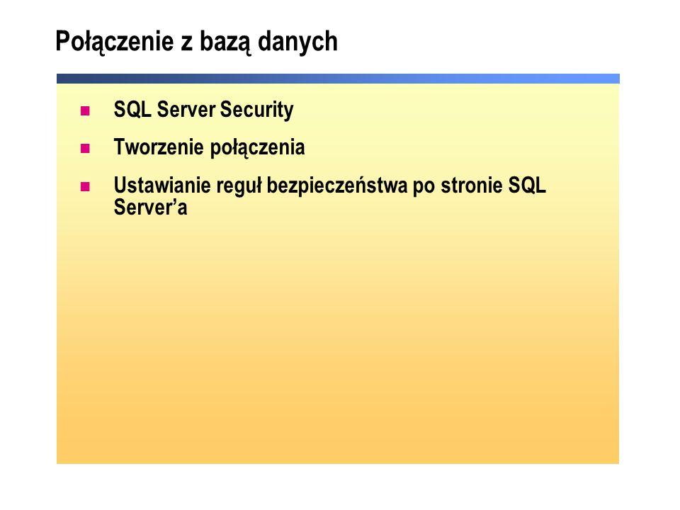 Połączenie z bazą danych SQL Server Security Tworzenie połączenia Ustawianie reguł bezpieczeństwa po stronie SQL Servera