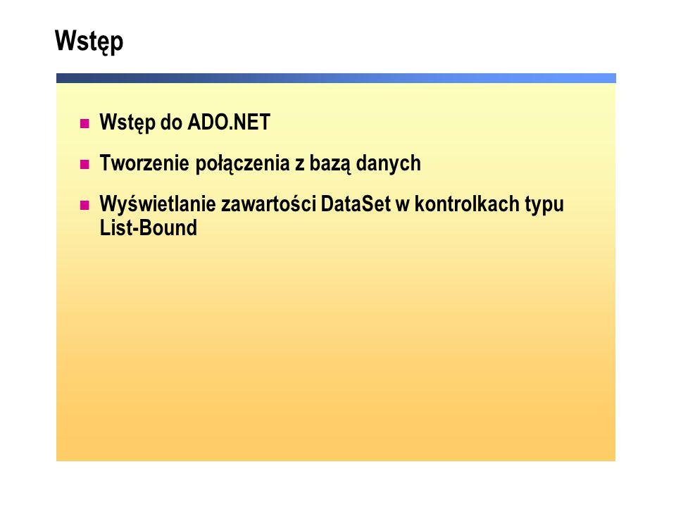 Wstęp Wstęp do ADO.NET Tworzenie połączenia z bazą danych Wyświetlanie zawartości DataSet w kontrolkach typu List-Bound