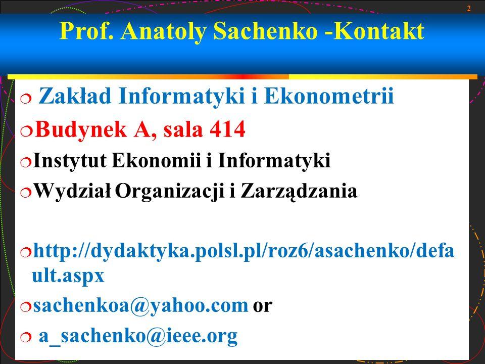 2 Prof. Anatoly Sachenko -Kontakt Zakład Informatyki i Ekonometrii Budynek A, sala 414 Instytut Ekonomii i Informatyki Wydział Organizacji i Zarządzan