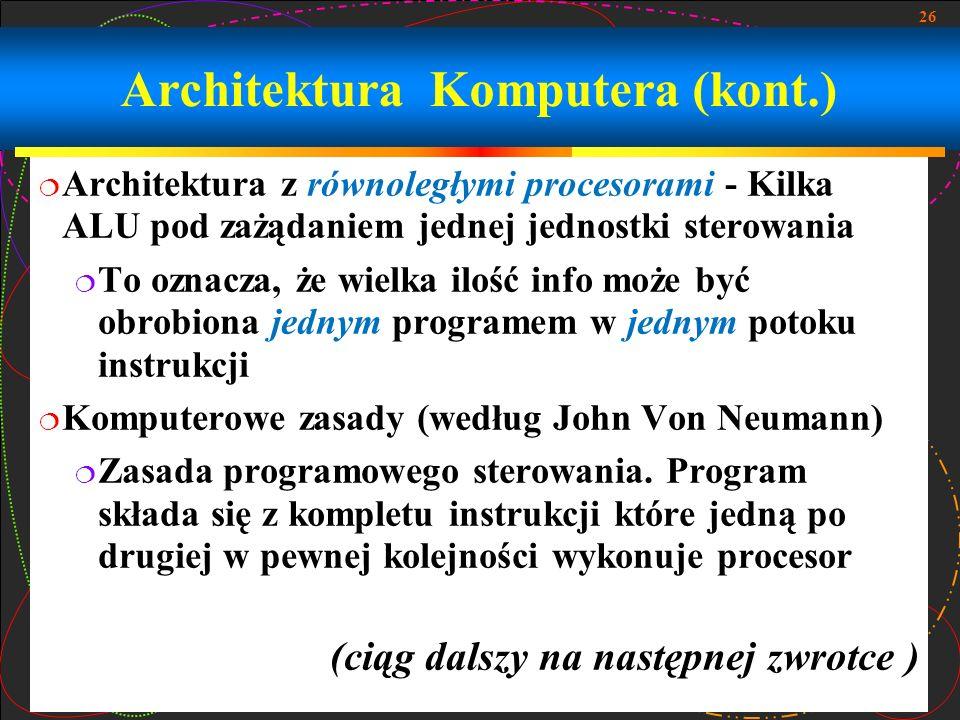 26 Architektura z równoległymi procesorami - Kilka ALU pod zażądaniem jednej jednostki sterowania To oznacza, że wielka ilość info może być obrobiona