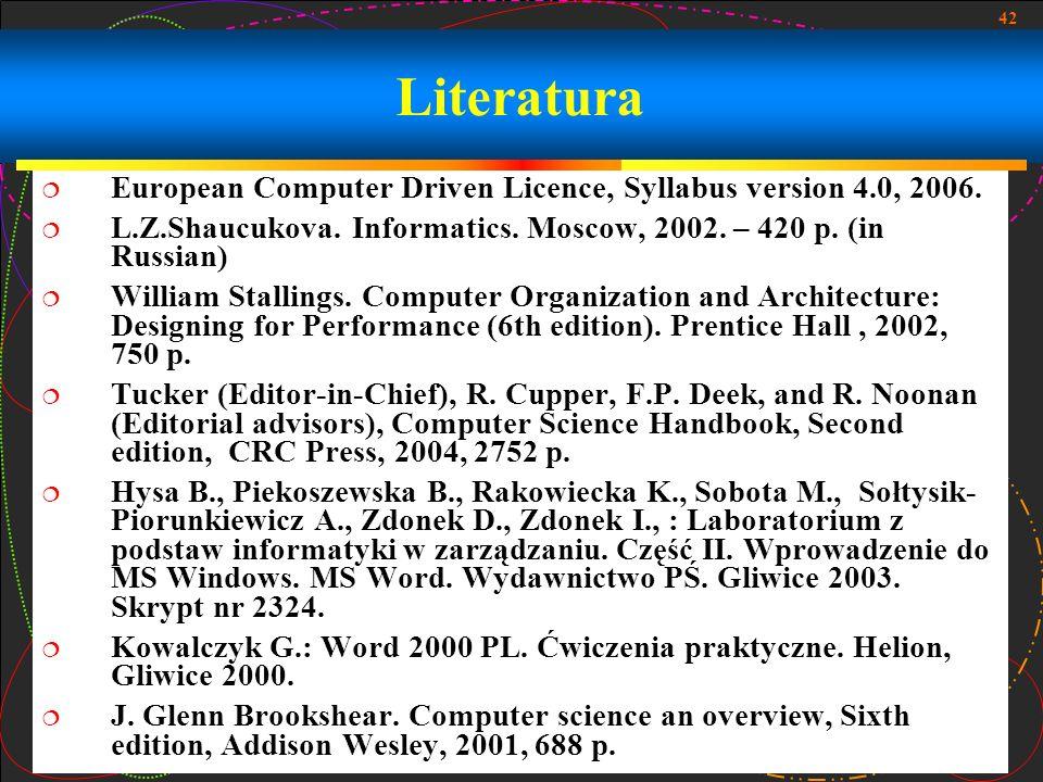 42 Literatura European Computer Driven Licence, Syllabus version 4.0, 2006. L.Z.Shaucukova. Informatics. Moscow, 2002. – 420 p. (in Russian) William S