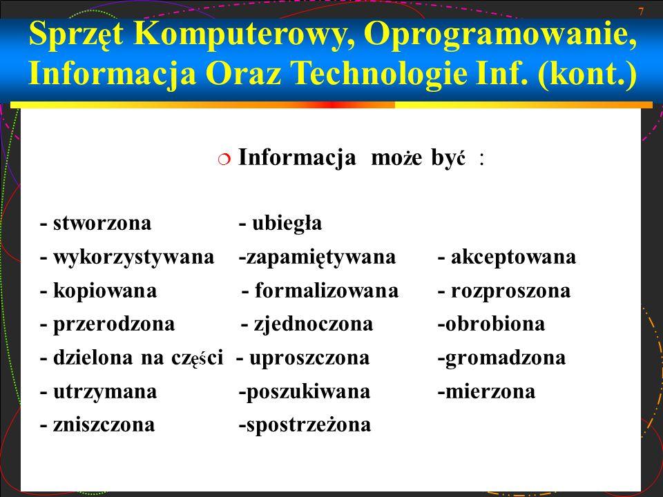7 Informacja mo ż e by ć : - stworzona- ubiegła - wykorzystywana-zapamiętywana- akceptowana - kopiowana - formalizowana- rozproszona - przerodzona - z