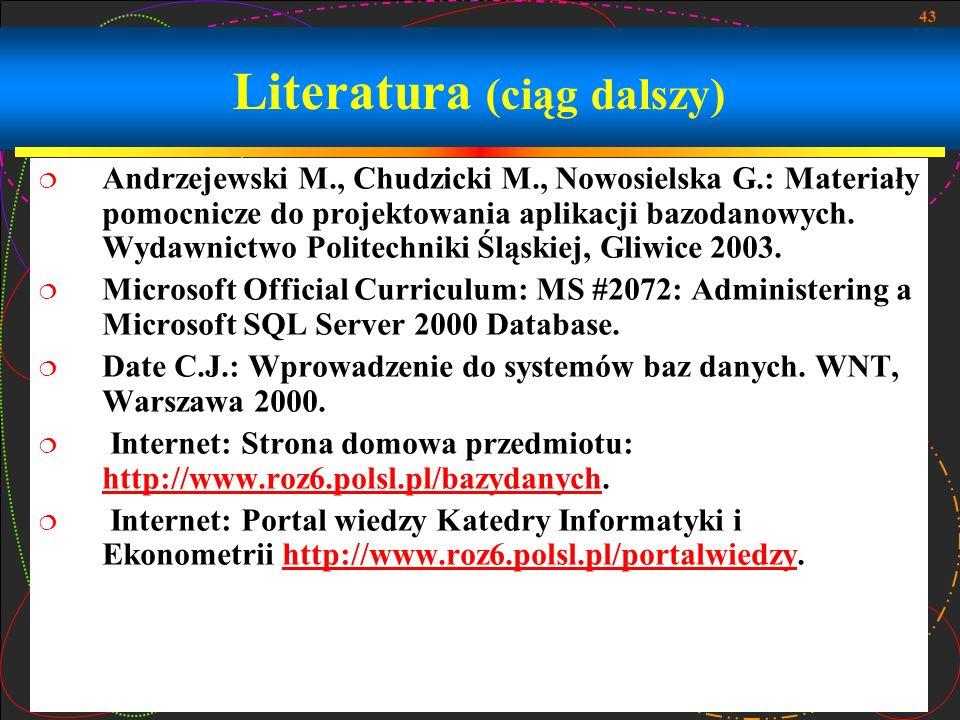 43 Literatura (ciąg dalszy) Andrzejewski M., Chudzicki M., Nowosielska G.: Materiały pomocnicze do projektowania aplikacji bazodanowych. Wydawnictwo P