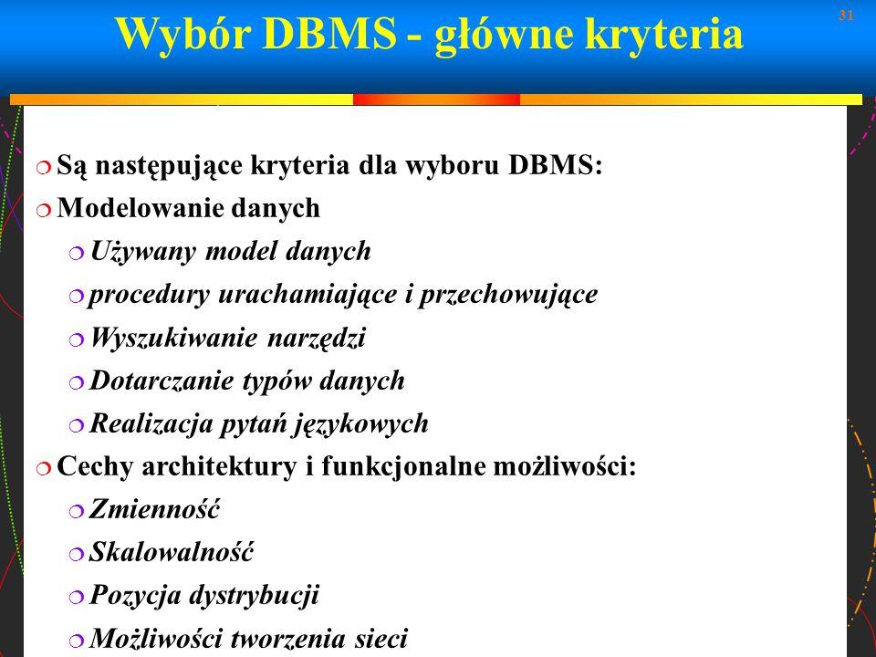 31 Wybór DBMS - główne kryteria Są następujące kryteria dla wyboru DBMS: Modelowanie danych Używany model danych procedury urachamiające i przechowują