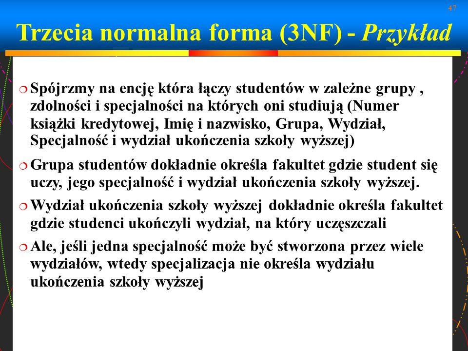 47 Trzecia normalna forma (3NF) - Przykład Spójrzmy na encję która łączy studentów w zależne grupy, zdolności i specjalności na których oni studiują (