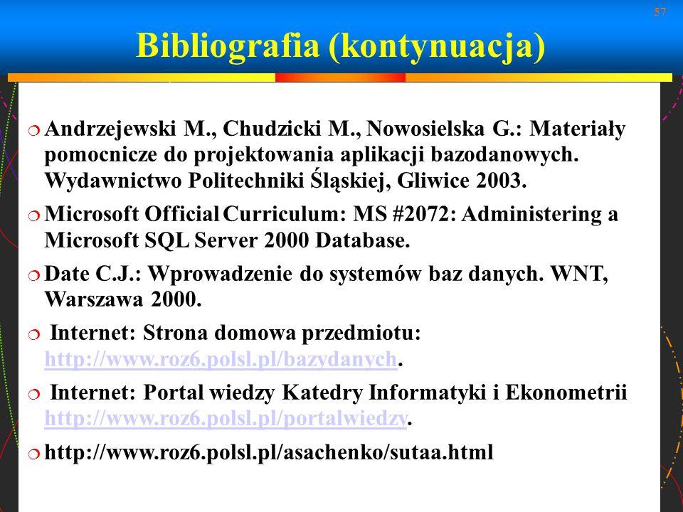 57 Bibliografia (kontynuacja) Andrzejewski M., Chudzicki M., Nowosielska G.: Materiały pomocnicze do projektowania aplikacji bazodanowych. Wydawnictwo
