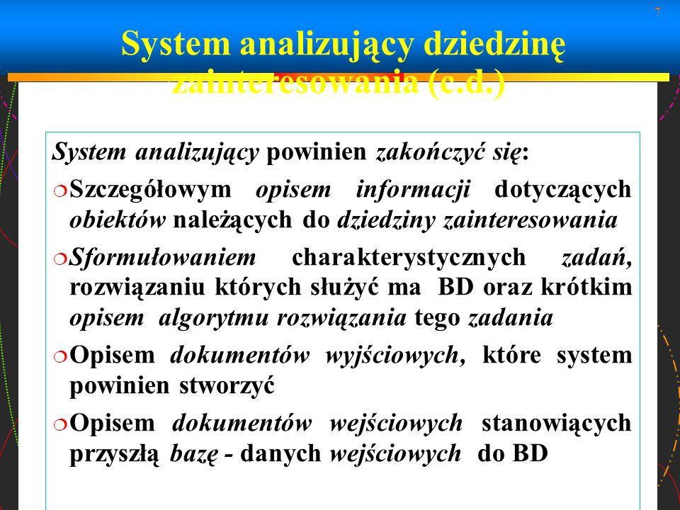 7 System analizujący dziedzinę zainteresowania (c.d.) System analizujący powinien zakończyć się: Szczegółowym opisem informacji dotyczących obiektów n