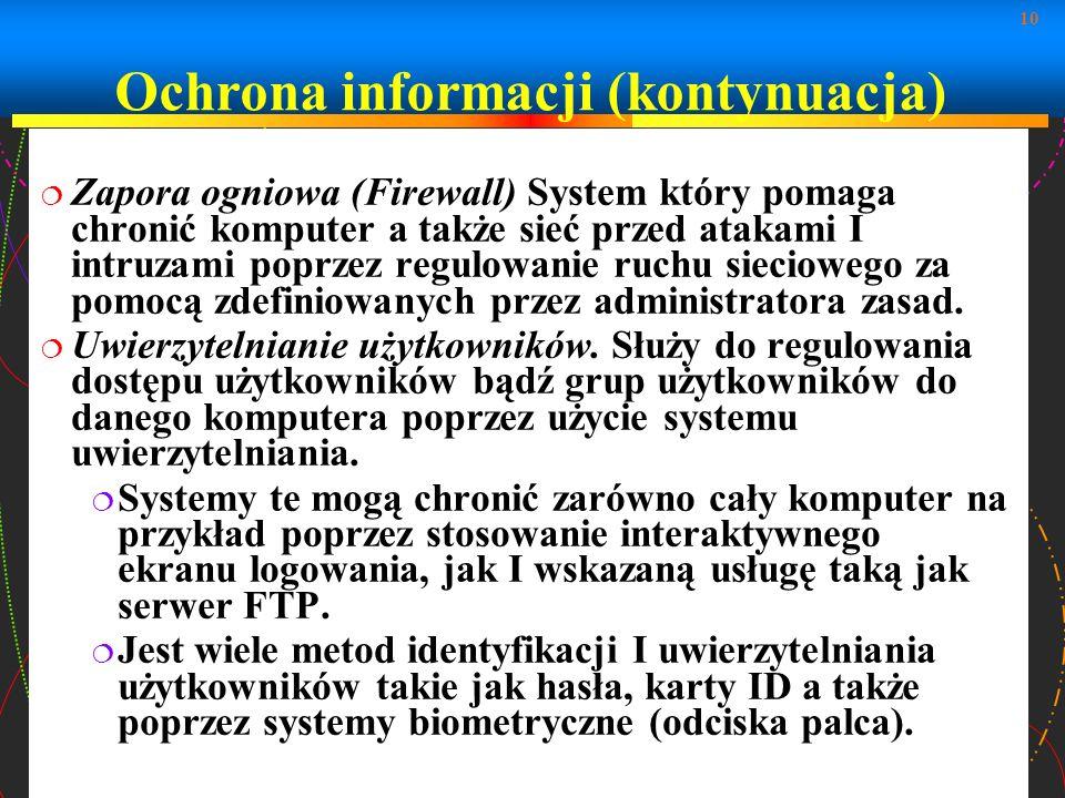 10 Zapora ogniowa (Firewall) System który pomaga chronić komputer a także sieć przed atakami I intruzami poprzez regulowanie ruchu sieciowego za pomoc