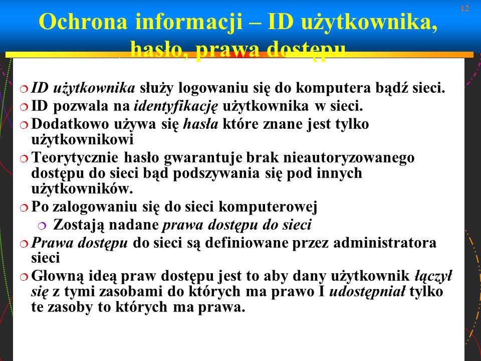 12 Ochrona informacji – ID użytkownika, hasło, prawa dostępu ID użytkownika służy logowaniu się do komputera bądź sieci. ID pozwala na identyfikację u