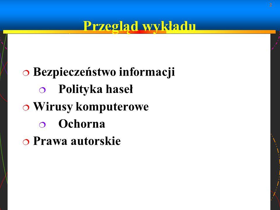 2 Przegląd wykładu Bezpieczeństwo informacji Polityka haseł Wirusy komputerowe Ochorna Prawa autorskie