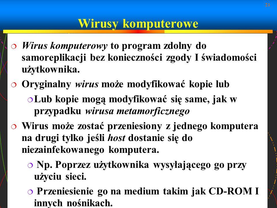21 Wirusy komputerowe Wirus komputerowy to program zdolny do samoreplikacji bez konieczności zgody I świadomości użytkownika. Oryginalny wirus może mo