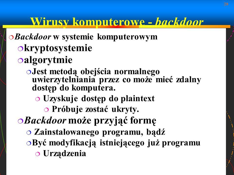 28 Wirusy komputerowe - backdoor Backdoor w systemie komputerowym kryptosystemie algorytmie Jest metodą obejścia normalnego uwierzytelniania przez co