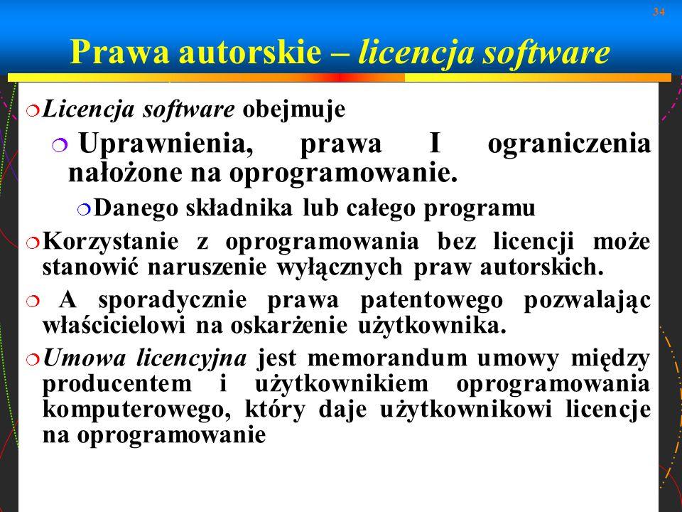 34 Prawa autorskie – licencja software Licencja software obejmuje Uprawnienia, prawa I ograniczenia nałożone na oprogramowanie. Danego składnika lub c