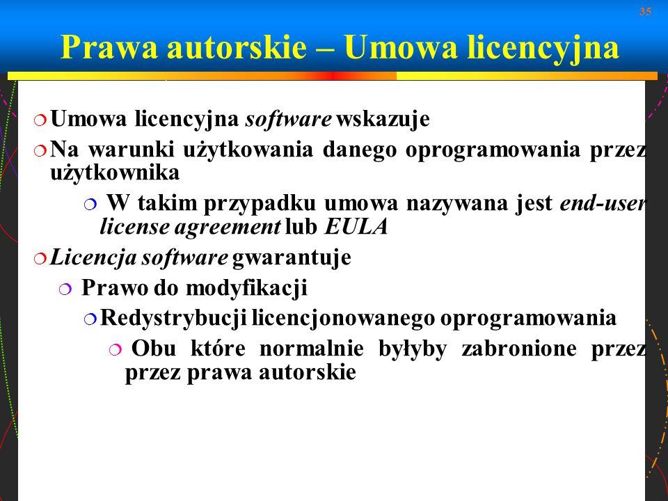 35 Prawa autorskie – Umowa licencyjna Umowa licencyjna software wskazuje Na warunki użytkowania danego oprogramowania przez użytkownika W takim przypa