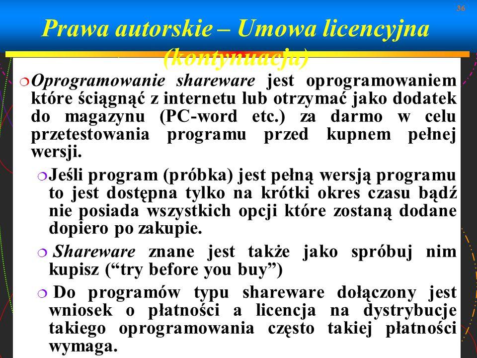 36 Prawa autorskie – Umowa licencyjna (kontynuacja) Oprogramowanie shareware jest oprogramowaniem które ściągnąć z internetu lub otrzymać jako dodatek