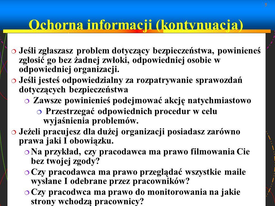 5 Ochorna informacji (kontynuacja) Jeśli zgłaszasz problem dotyczący bezpieczeństwa, powinieneś zgłosić go bez żadnej zwłoki, odpowiedniej osobie w od