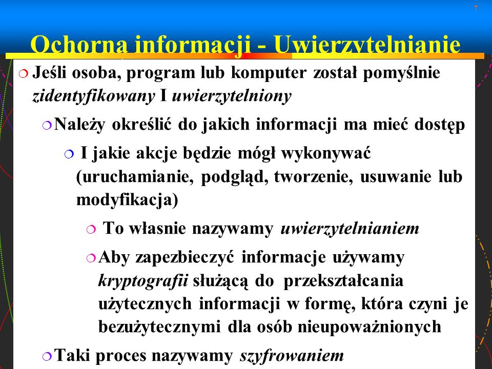7 Jeśli osoba, program lub komputer został pomyślnie zidentyfikowany I uwierzytelniony Należy określić do jakich informacji ma mieć dostęp I jakie akc